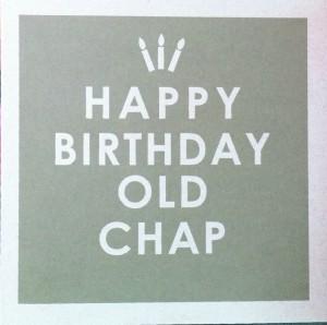Birthday Card saying Happy Birthday Old Chap
