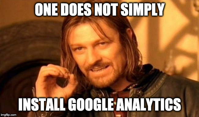 Lord of the Rings meme saying: One does not simply install Google Analytics